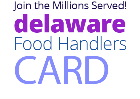 Join the Millions Served! DELAWARE Food Handlers Card